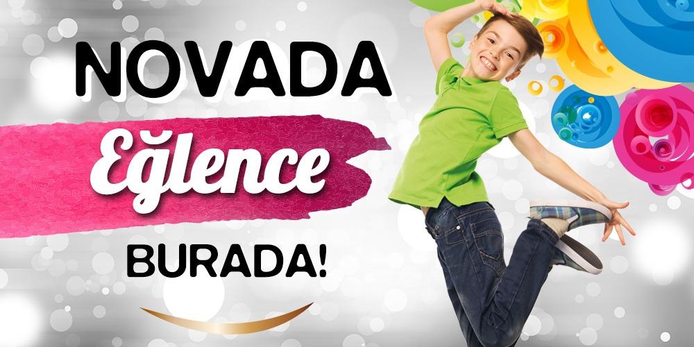 Eğlence ve Oyun Alanları ile Eğlence Novada'da!